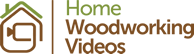 Home Woodworking Videos